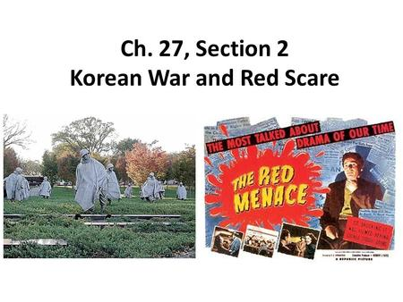 Ch. 27, Section 2 Korean War and Red Scare. Communists win China After the Japanese were defeated in WWII the Communists and Nationalists continued their.