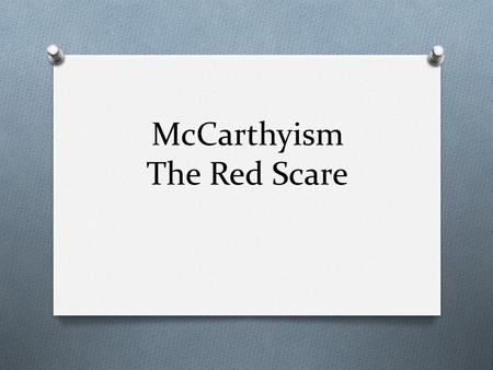 McCarthyism The Red Scare. How did it begin? At the end of World War II, two powerful nations came into view – the USA and the USSR (Russia).