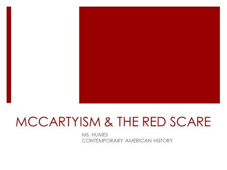 MCCARTYISM & THE RED SCARE MS. HUMES CONTEMPORARY AMERICAN HISTORY.