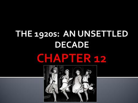 THE 1920s: AN UNSETTLED DECADE.  What are some of the things our country will have to do to adjust to Postwar life?