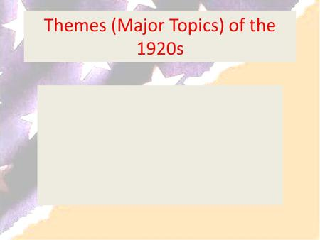 Themes (Major Topics) of the 1920s. Immigrant v. American Change Technology Basis of Conflicts Urban v. Rural Wet v. Dry (Alcohol or not?) Leisure Time.