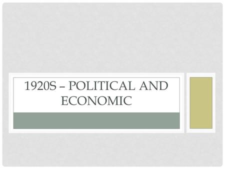 1920S – POLITICAL AND ECONOMIC. POST WWI ECONOMY The decade after WWI was overall good for the economy. WHY? Productivity, Technologies, Gold from WWI,