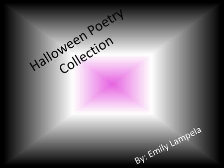 Halloween Poetry Collection By: Emily Lampela. Table Of Contents 2 Title of PoemKind of PoemPage Number Haunted HouseRhyme AABB3 GhostAcrostic4 HalloweenAcrostic5.