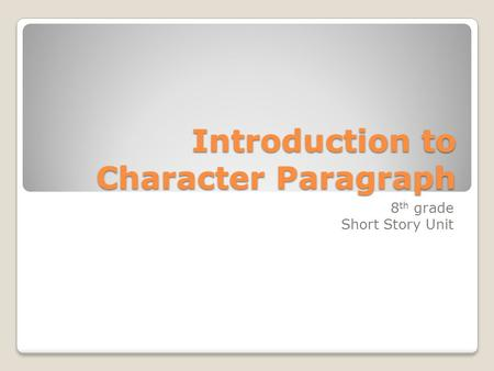 Introduction to Character Paragraph 8 th grade Short Story Unit.