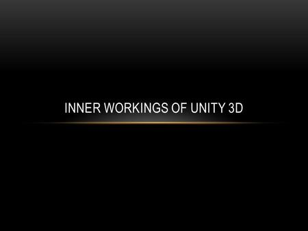 INNER WORKINGS OF UNITY 3D. WHAT WE ARE GOING TO COVER Intro to Unity Physics & Game Objects Cameras & Lighting Textures & Materials Quaternions and Rotation.