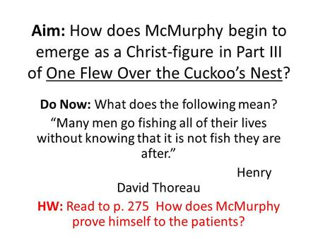 "Aim: How does McMurphy begin to emerge as a Christ-figure in Part III of One Flew Over the Cuckoo's Nest? Do Now: What does the following mean? ""Many men."