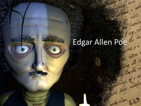 Edgar Allen Poe. Overall Goal Write informative/explanatory texts to examine a topic and convey ideas, concepts, and information through the selection,