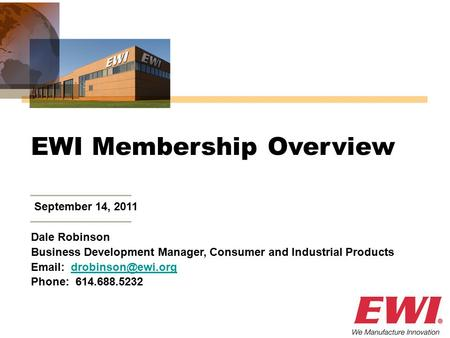 September 14, 2011 EWI Membership Overview Dale Robinson Business Development Manager, Consumer and Industrial Products