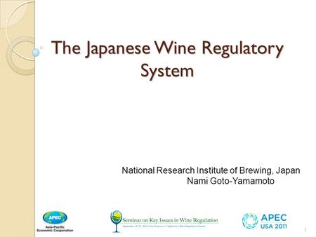 The Japanese Wine Regulatory System National Research Institute of Brewing, Japan Nami Goto-Yamamoto 1.