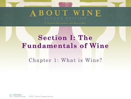 Section I: The Fundamentals of Wine Chapter 1: What is Wine?