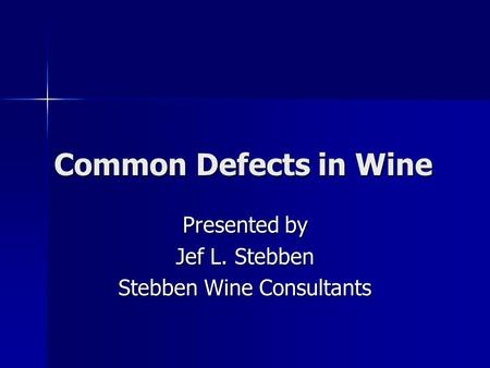 Common Defects in Wine Presented by Jef L. Stebben Stebben Wine Consultants.