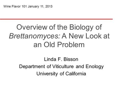 Overview of the Biology of Brettanomyces: A New Look at an Old Problem Linda F. Bisson Department of Viticulture and Enology University of California Wine.