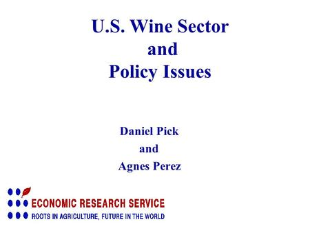 U.S. Wine Sector and Policy Issues Daniel Pick and Agnes Perez.