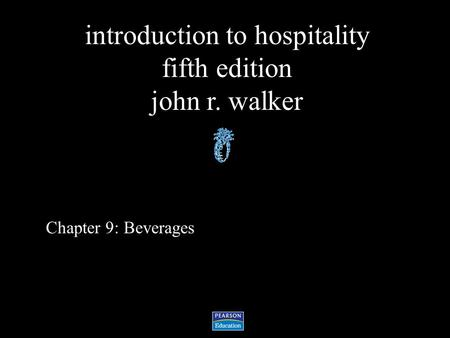 Introduction to hospitality fifth edition john r. walker Chapter 9: Beverages.