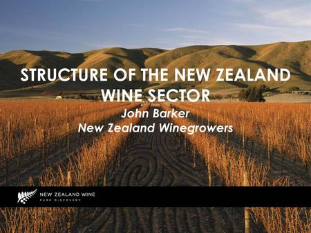 STRUCTURE OF THE NEW ZEALAND WINE SECTOR John Barker New Zealand Winegrowers.