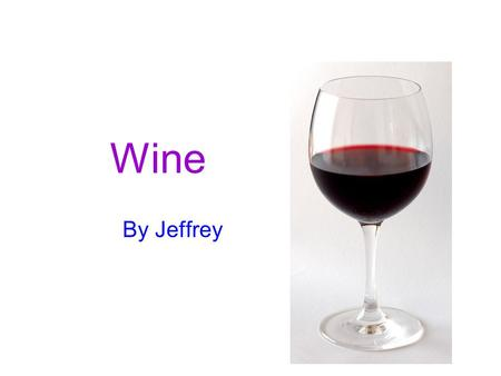 Wine By Jeffrey. Definition of Wine Wikipedia –Wine is an alcoholic beverage made from the fermentation of unmodified grape juice –The natural chemical.