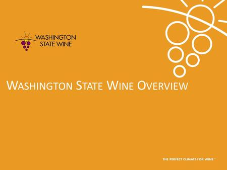 W ASHINGTON S TATE W INE O VERVIEW. What is Washington wine? 2 Washington State produces: Premium wines of superior quality Range of varieties Distinctive.