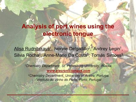 Analysis of port wines using the electronic tongue Alisa Rudnitskaya 1, Ivonne Delgadillo 2, Andrey Legin 1, Silvia Rocha 2, Anne-Marie Da Costa 2, Tomás.
