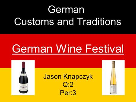 German Wine Festival German Customs and Traditions Jason Knapczyk Q:2 Per:3.