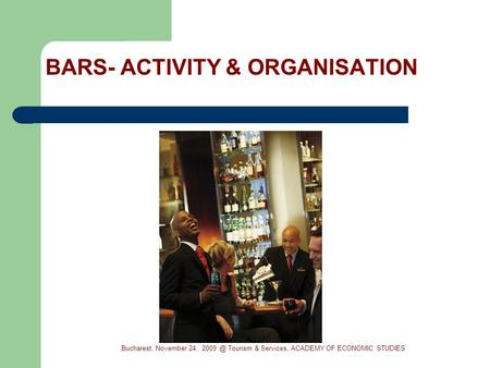 BARS- ACTIVITY & ORGANISATION Bucharest, November 24, Tourism & Services, ACADEMY OF ECONOMIC STUDIES.