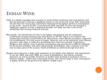 I NDIAN W INE <strong>India</strong> is a rapidly emerging wine economy in terms of both production and consumption, and has the potential to become a significant player.