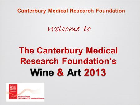 Wine & Art 2013 Welcome to The Canterbury Medical Research Foundation's Wine & Art 2013 Canterbury Medical Research Foundation.
