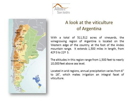 A look at the viticulture of Argentina With a total of 511,512 acres of vineyards, the winegrowing region of Argentina is located on the Western edge of.