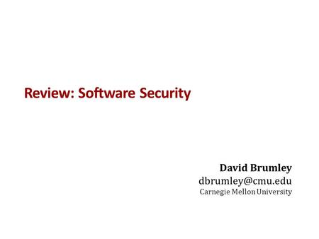 Review: Software Security David Brumley Carnegie Mellon University.