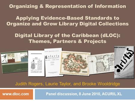 Organizing & Representation of Information Applying Evidence-Based Standards to Organize and Grow Library Digital Collections Digital Library of the Caribbean.