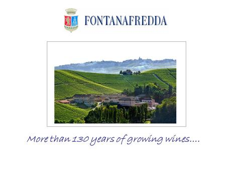 More than 130 years of growing wines….. Alpi mountain Appennini mountain Langhe Old sea Italy 50 M years ago (EOCENE) Italy 10 M years ago (MIOCENE) LANGHE.