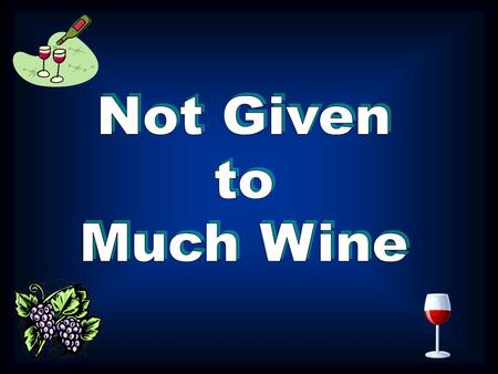 Not Given to Wine - 1 Tim. 3:3 Not given to much wine -1 Tim.3:8 Does the Bible Approve of Moderate Drinking ?