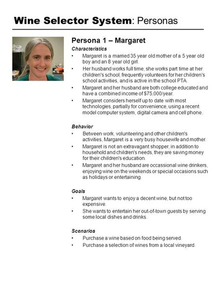 Wine Selector System : Personas Persona 1 – Margaret Characteristics Margaret is a married 35 year old mother of a 5 year old boy and an 8 year old girl.