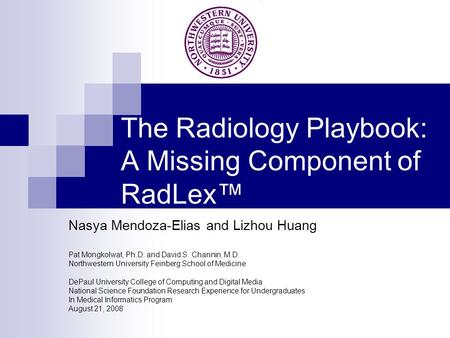 The Radiology Playbook: A Missing Component of RadLex™ Nasya Mendoza-Elias and Lizhou Huang Pat Mongkolwat, Ph.D. and David S. Channin, M.D. Northwestern.