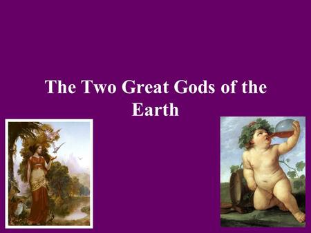 The Two Great Gods of the Earth