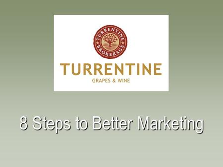 8 Steps to Better Marketing.  Founded in 1973  20 person team, 10 Brokers  Grapes & Wine in bulk  Strategic planning Turrentine Brokerage.