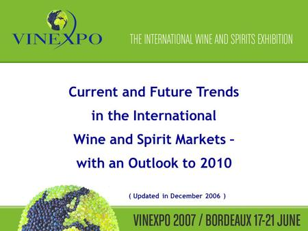 Current and Future Trends in the International Wine and Spirit Markets – with an Outlook to 2010 ( Updated in December 2006 )