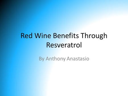 Red Wine Benefits Through Resveratrol By Anthony Anastasio.