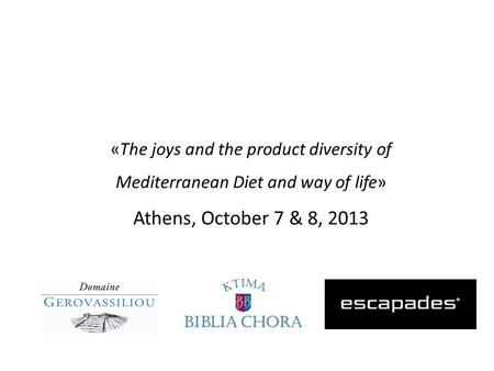 «The joys and the product diversity of Mediterranean Diet and way of life» Athens, October 7 & 8, 2013.