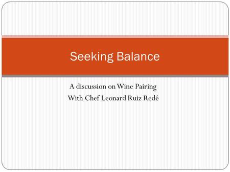 A discussion on Wine Pairing With Chef Leonard Ruiz Redé Seeking Balance.