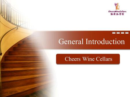 General Introduction Cheers Wine Cellars. Q T F Quality Time Forever Motive.