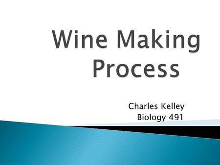 Charles Kelley Biology 491. Approximately 6000 BC, wine is created in Mesopotamia. Approximately 3000 BC, Egyptians start wine making process and record.