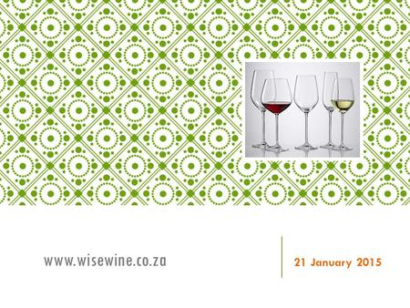 21 January 2015 www.wisewine.co.za. Slide 2 Context Key objectives To develop a strategic framework that is adaptable, robust, globally competitive and.