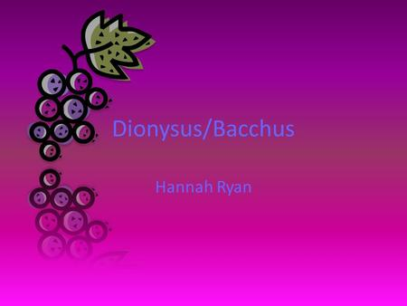 Dionysus/Bacchus Hannah Ryan. Spheres of Influence God of: – Wine – Theater – Grapes – Drunken Revelry  content/uploads/2010/01/Bacchus-Roman-God-of-