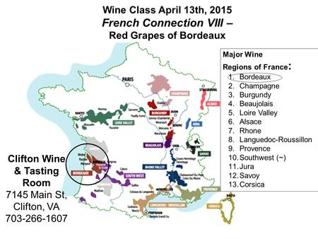 Wine Class April 13th, 2015 French Connection VIII – Red Grapes of Bordeaux Clifton Wine & Tasting Room 7145 Main St, Clifton, VA 703-266-1607 Major Wine.