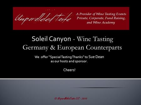 "Soleil Canyon - Wine Tasting Germany & European Counterparts © UnparalleledTaste LLC - 2010 We offer ""Special Tasting Thanks"" to Sue Dean as our hosts."