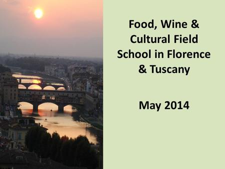 May 2014 Food, Wine & Cultural Field School in Florence & Tuscany May 2014.