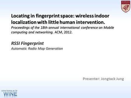 Locating in fingerprint space: wireless indoor localization with little human intervention. Proceedings of the 18th annual international conference on.