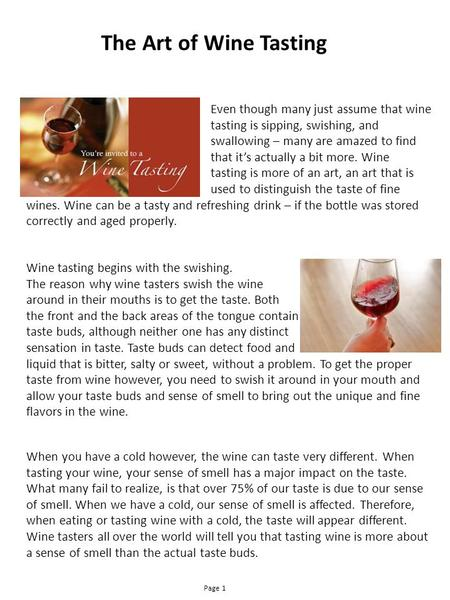 The Art of Wine Tasting Even though many just assume that wine tasting is sipping, swishing, and swallowing – many are amazed to find that it's actually.