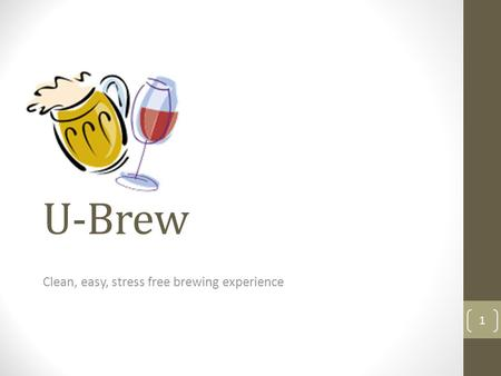 U-Brew Clean, easy, stress free brewing experience 1.