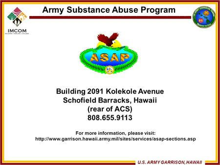 Army Substance Abuse Program U.S. ARMY GARRISON, HAWAII For more information, please visit: